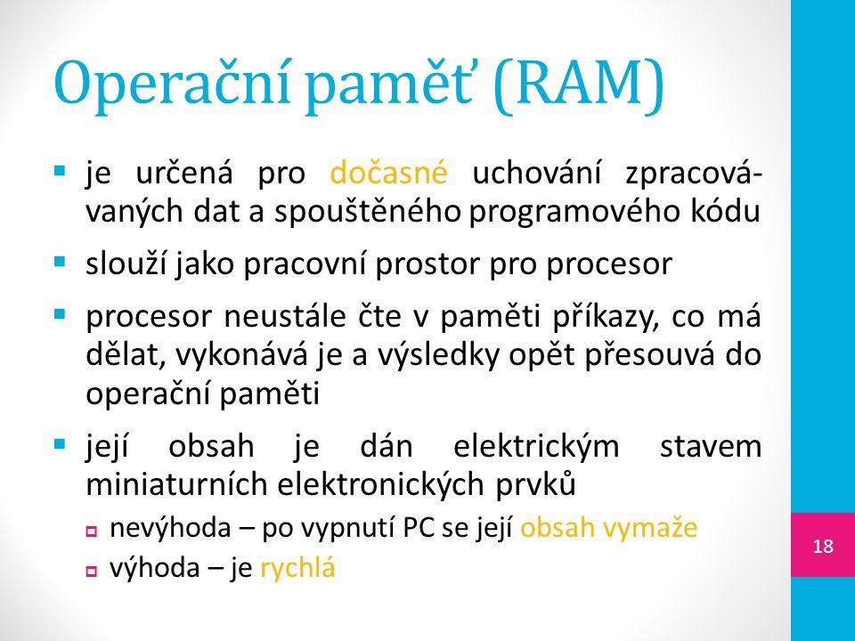 Operační paměť (RAM) je určená pro dočasné uchování zpracová- vaných dat a spouštěného programového kódu.