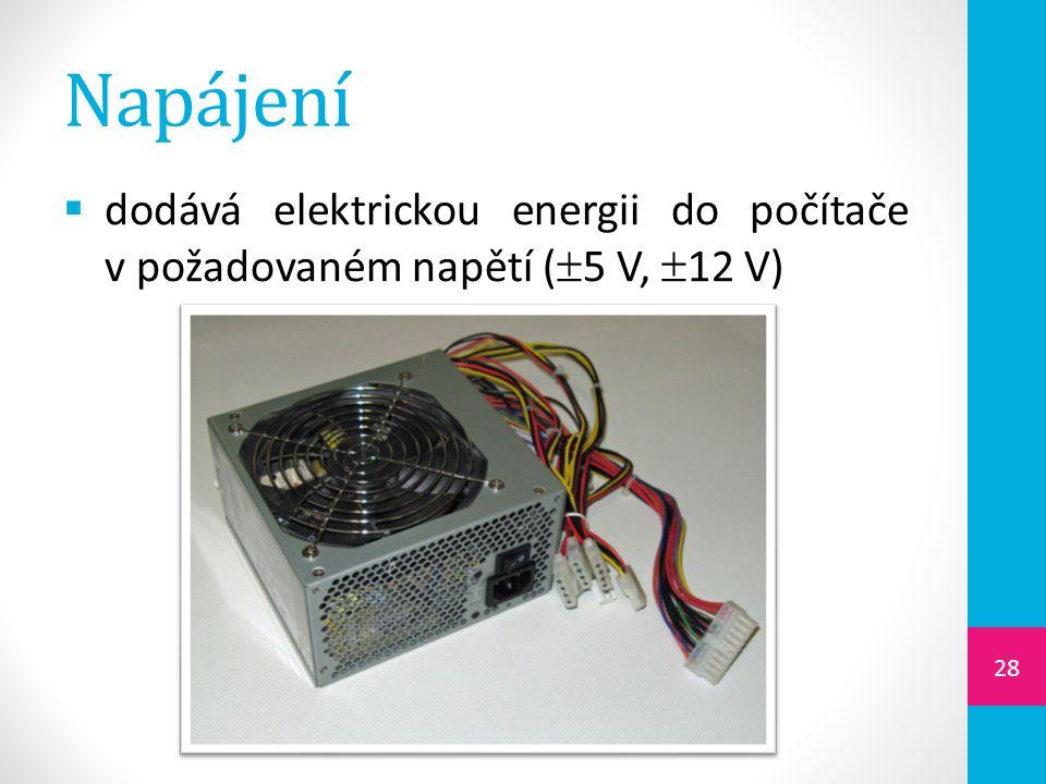 Napájení dodává elektrickou energii do počítače v požadovaném napětí (5 V, 12 V)