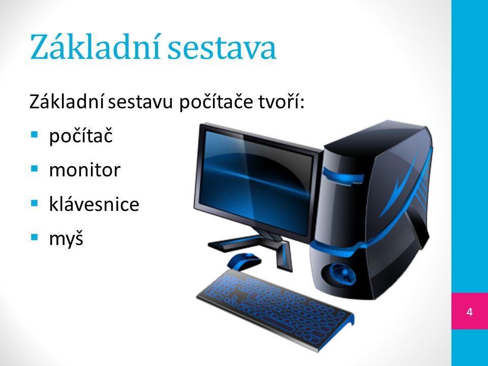 Základní sestava Základní sestavu počítače tvoří: počítač monitor