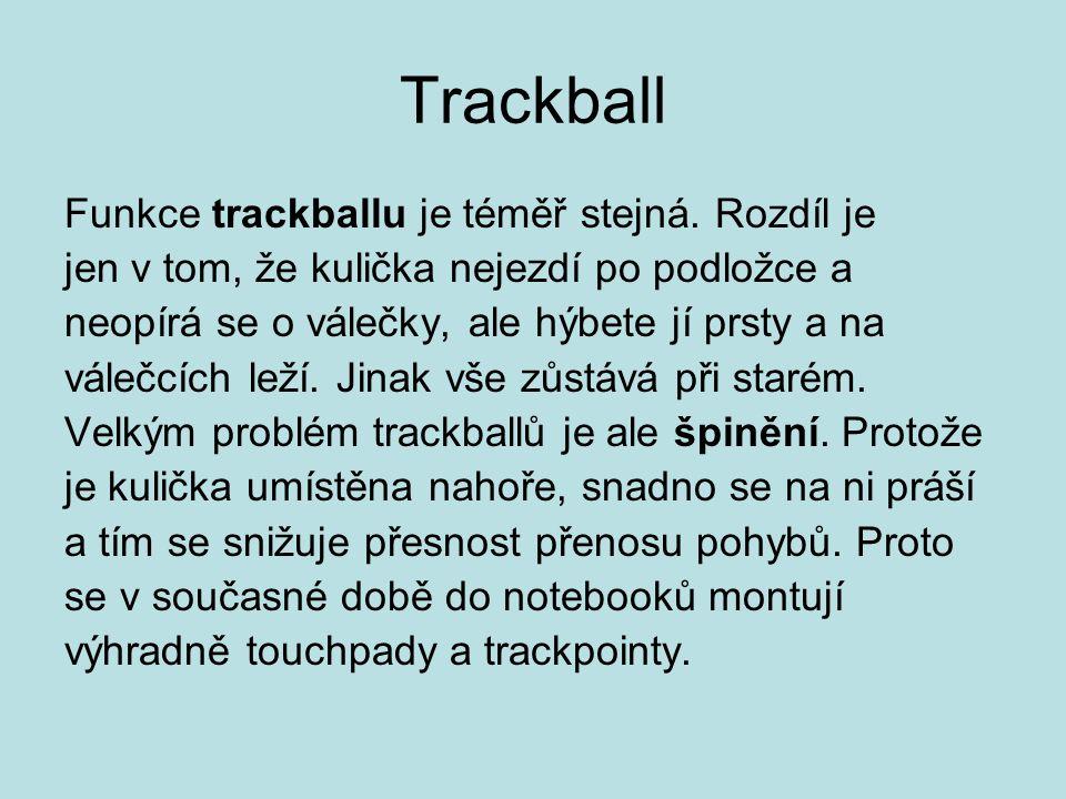 Trackball Funkce trackballu je téměř stejná. Rozdíl je