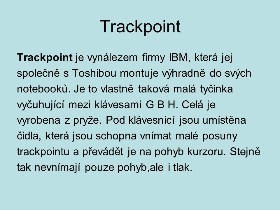Trackpoint Trackpoint je vynálezem firmy IBM, která jej