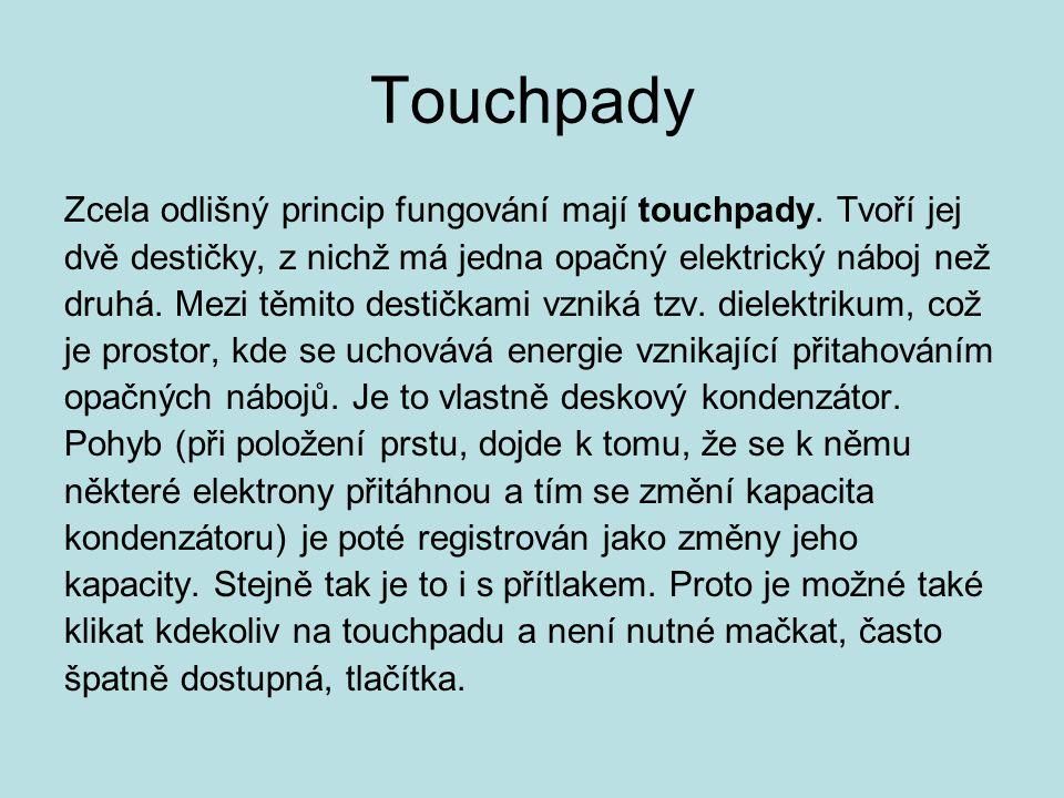 Touchpady Zcela odlišný princip fungování mají touchpady. Tvoří jej