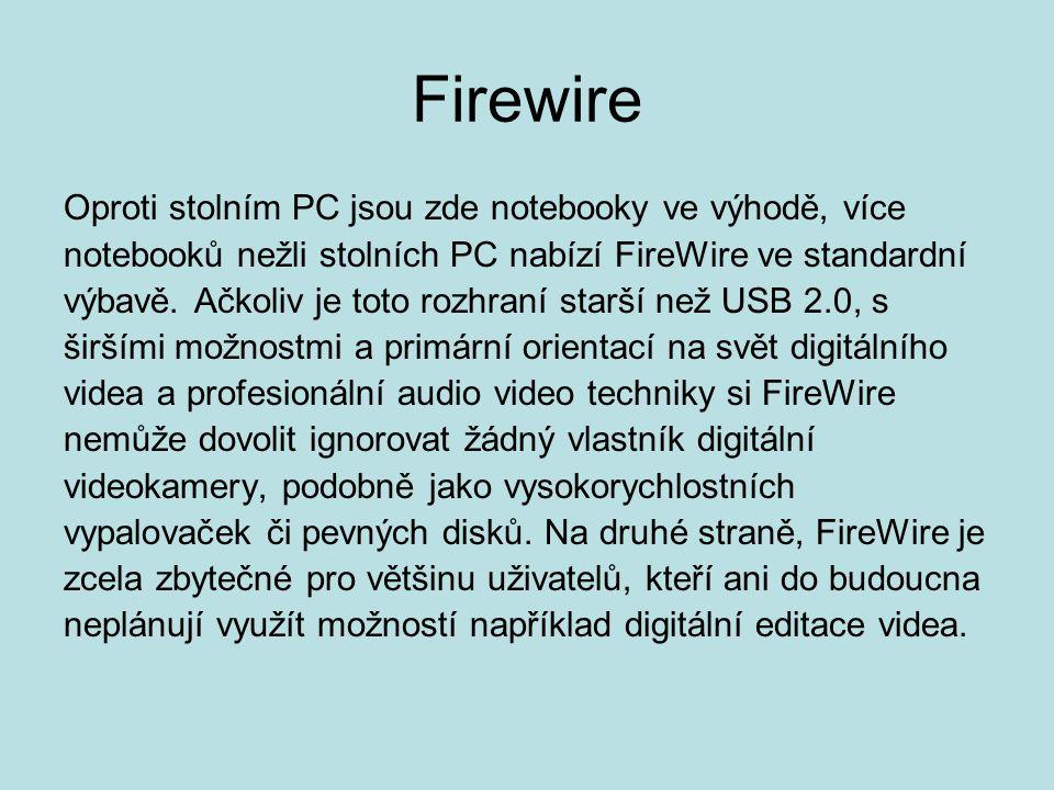 Firewire Oproti stolním PC jsou zde notebooky ve výhodě, více