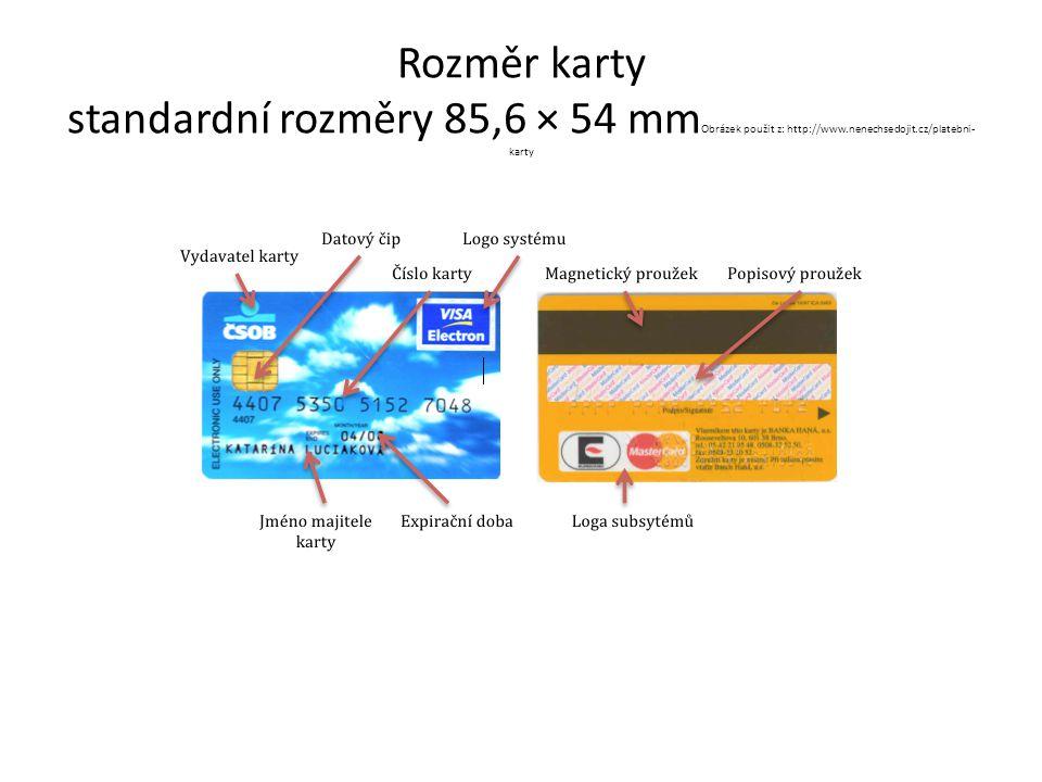 Rozměr karty standardní rozměry 85,6 × 54 mmObrázek použit z: http://www.nenechsedojit.cz/platebni-karty
