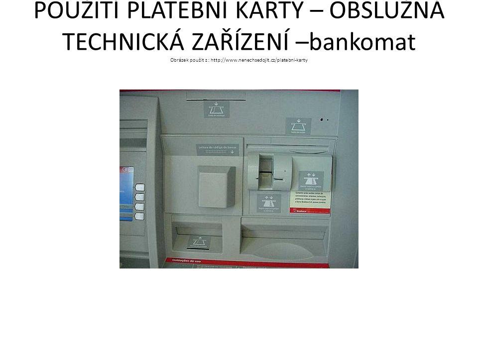 POUŽITÍ PLATEBNÍ KARTY – OBSLUŽNÁ TECHNICKÁ ZAŘÍZENÍ –bankomat Obrázek použit z : http://www.nenechsedojit.cz/platebni-karty
