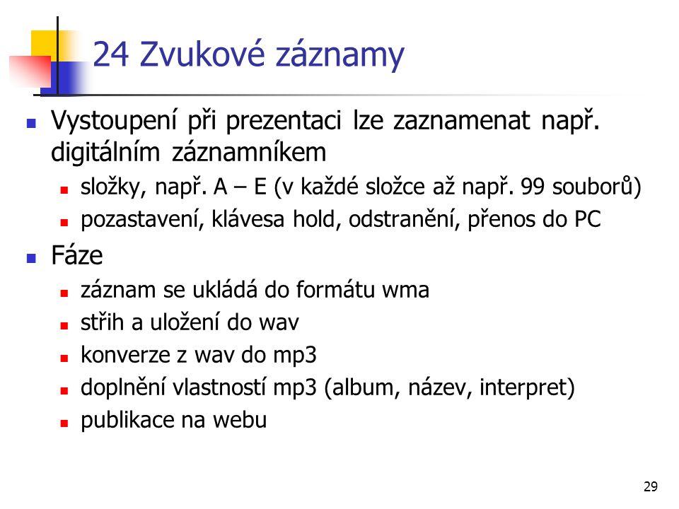 24 Zvukové záznamy Vystoupení při prezentaci lze zaznamenat např. digitálním záznamníkem. složky, např. A – E (v každé složce až např. 99 souborů)