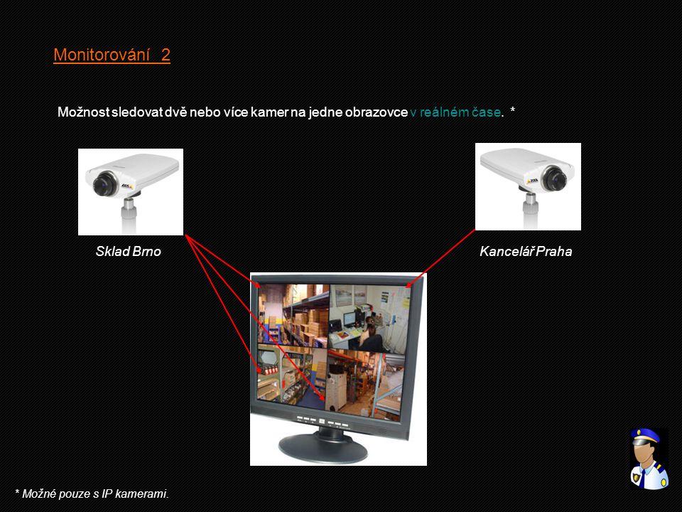 Monitorování 2 Možnost sledovat dvě nebo více kamer na jedne obrazovce v reálném čase. * Sklad Brno.
