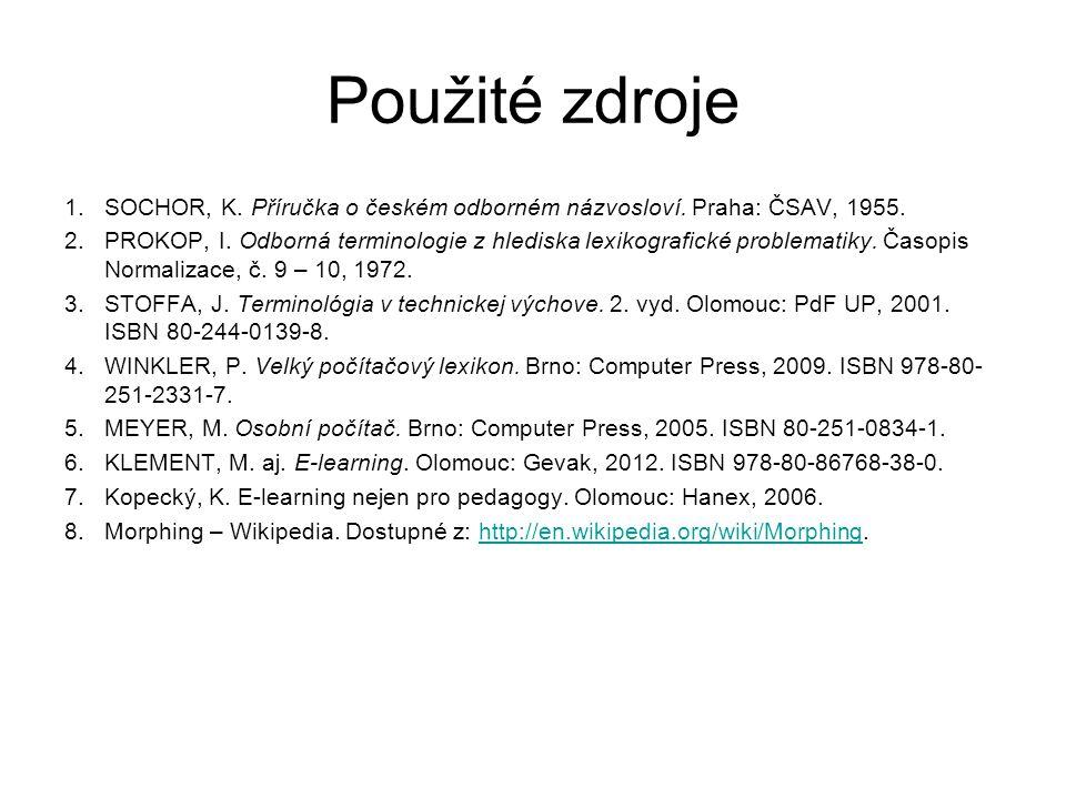 Použité zdroje SOCHOR, K. Příručka o českém odborném názvosloví. Praha: ČSAV, 1955.
