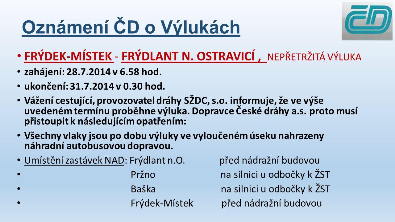 Oznámení ČD o Výlukách FRÝDEK-MÍSTEK - FRÝDLANT N. OSTRAVICÍ , NEPŘETRŽITÁ VÝLUKA. zahájení: 28.7.2014 v 6.58 hod.