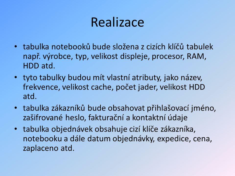 Realizace tabulka notebooků bude složena z cizích klíčů tabulek např. výrobce, typ, velikost displeje, procesor, RAM, HDD atd.