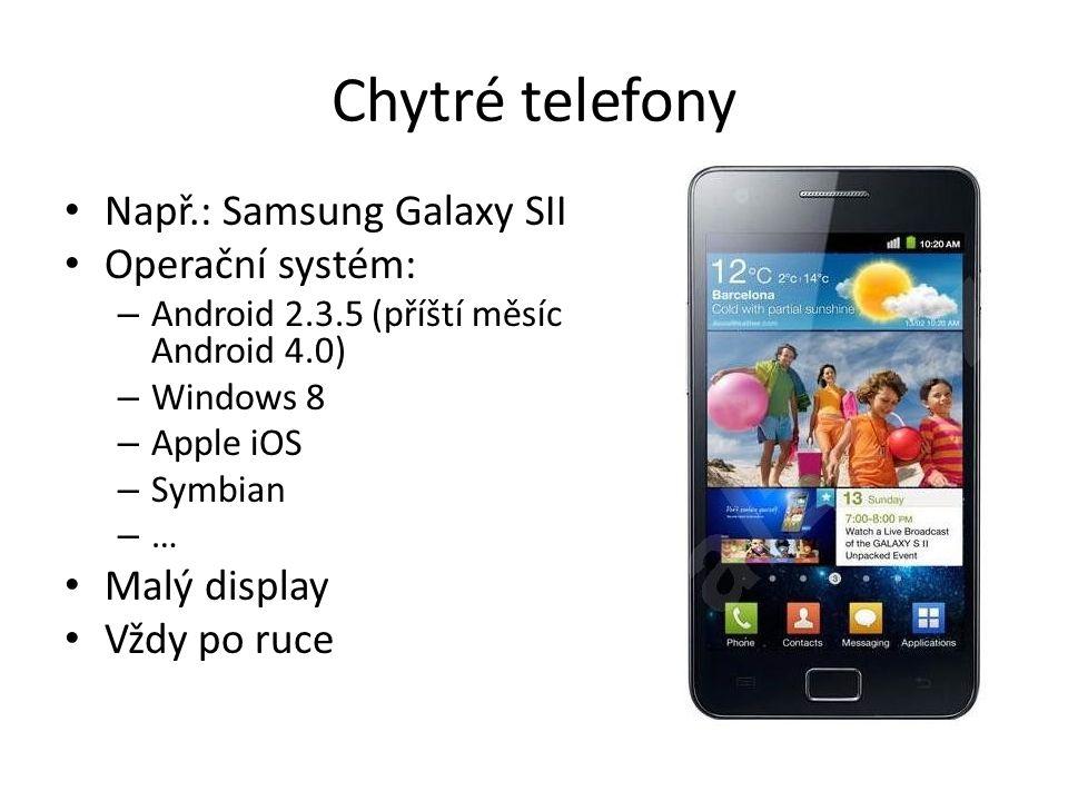 Chytré telefony Např.: Samsung Galaxy SII Operační systém:
