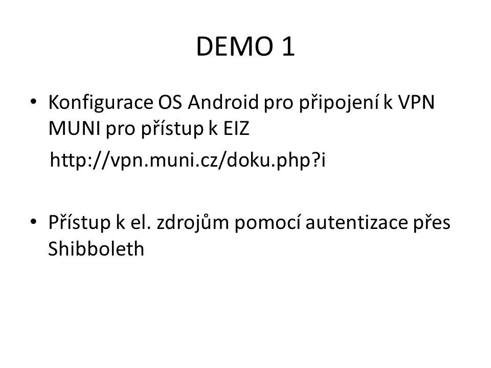 DEMO 1 Konfigurace OS Android pro připojení k VPN MUNI pro přístup k EIZ. http://vpn.muni.cz/doku.php i.
