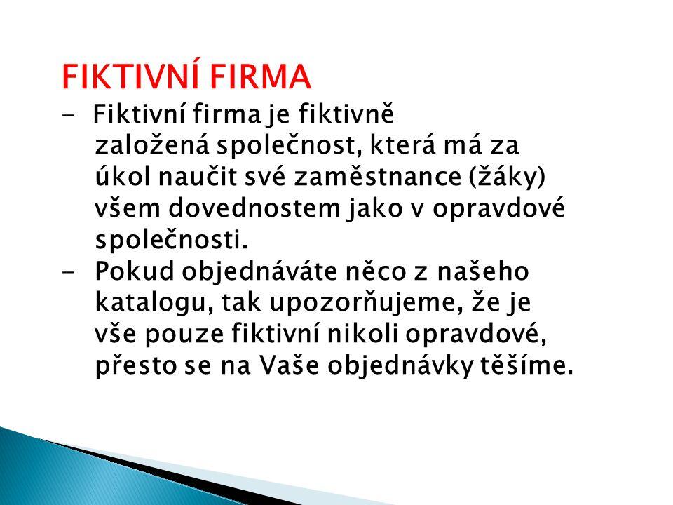 FIKTIVNÍ FIRMA - Fiktivní firma je fiktivně