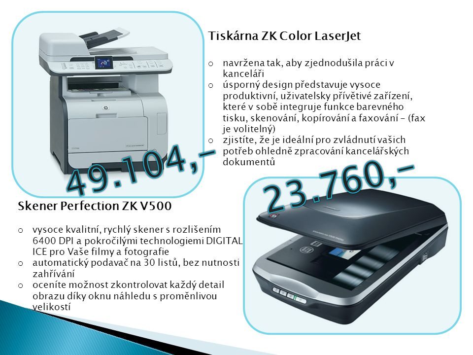 49.104,- 23.760,- Tiskárna ZK Color LaserJet Skener Perfection ZK V500