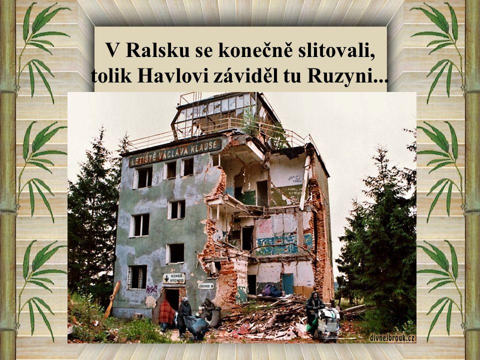 V Ralsku se konečně slitovali, tolik Havlovi záviděl tu Ruzyni...