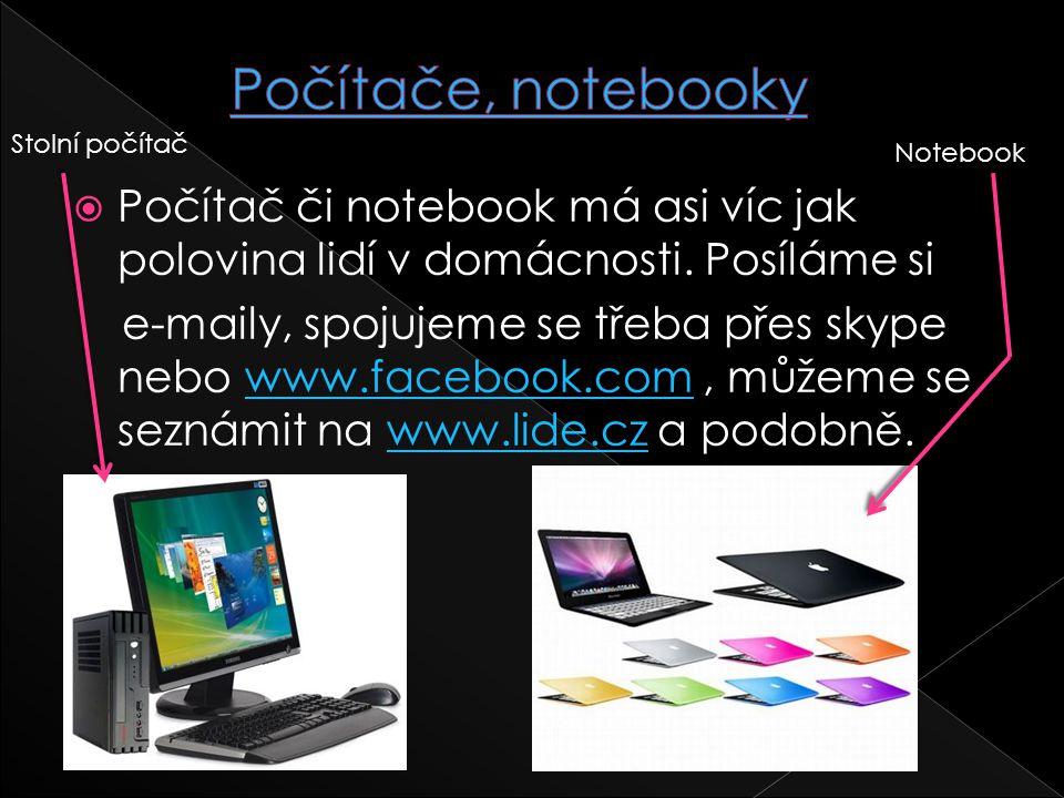 Počítače, notebooky Stolní počítač. Notebook. Počítač či notebook má asi víc jak polovina lidí v domácnosti. Posíláme si.
