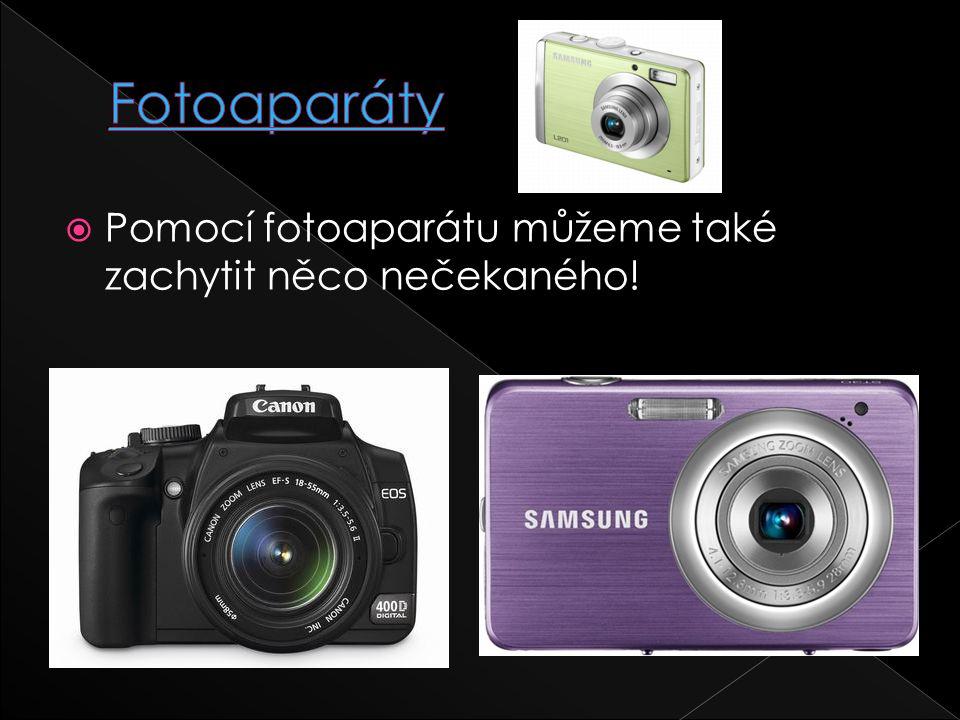 Fotoaparáty Pomocí fotoaparátu můžeme také zachytit něco nečekaného!