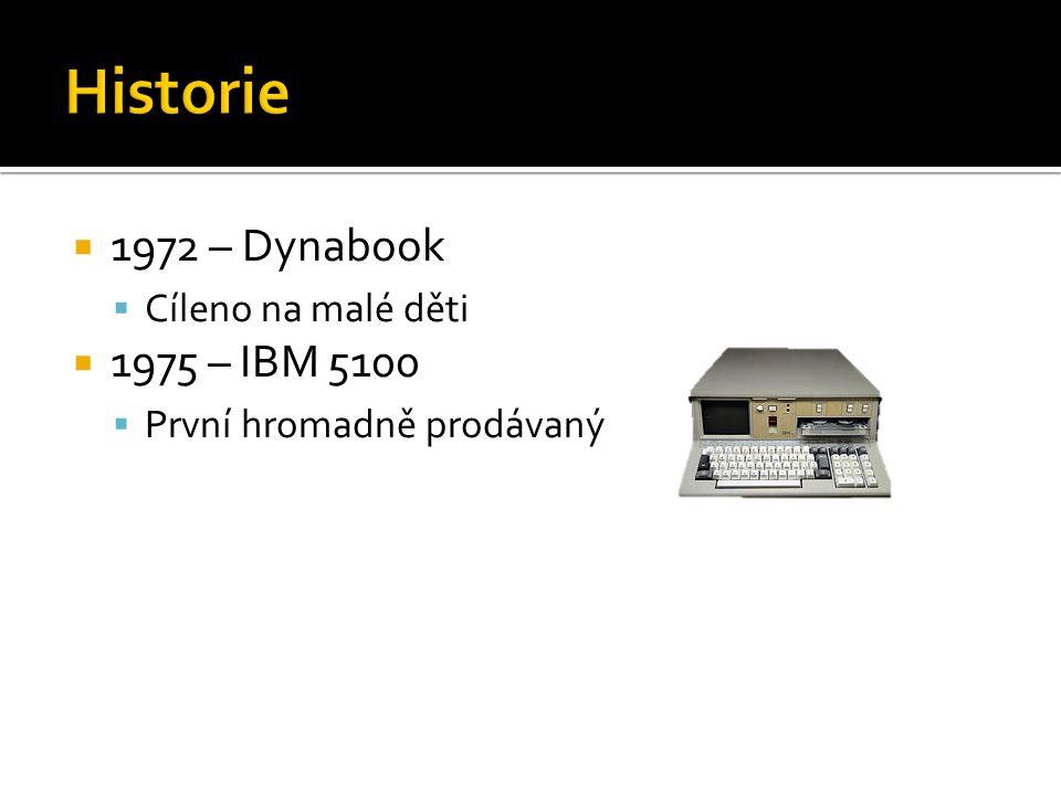 Historie 1972 – Dynabook 1975 – IBM 5100 Cíleno na malé děti