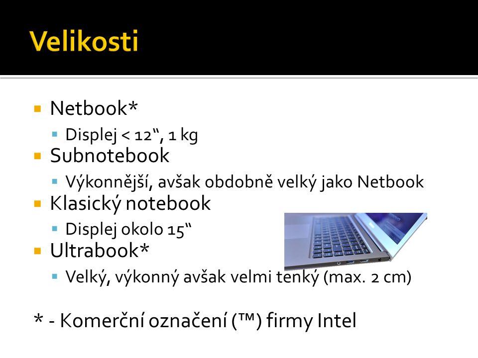 Velikosti Netbook* Subnotebook Klasický notebook Ultrabook*