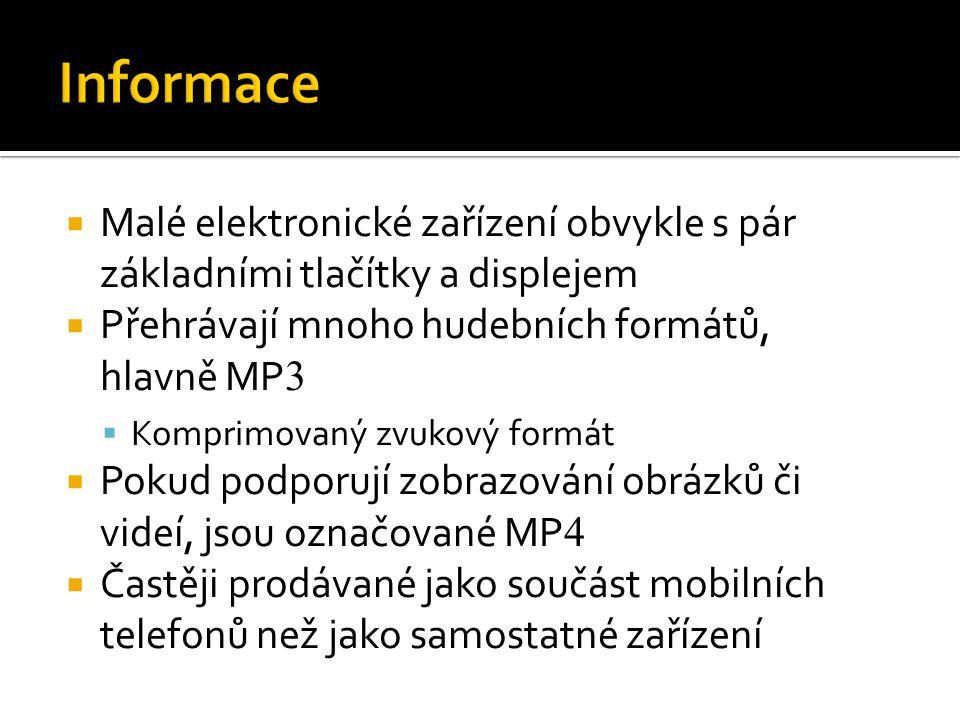 Informace Malé elektronické zařízení obvykle s pár základními tlačítky a displejem. Přehrávají mnoho hudebních formátů, hlavně MP3.