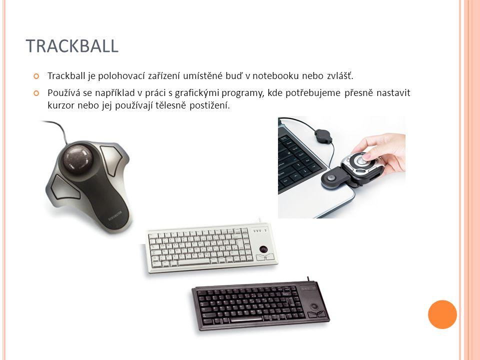 TRACKBALL Trackball je polohovací zařízení umístěné buď v notebooku nebo zvlášť.