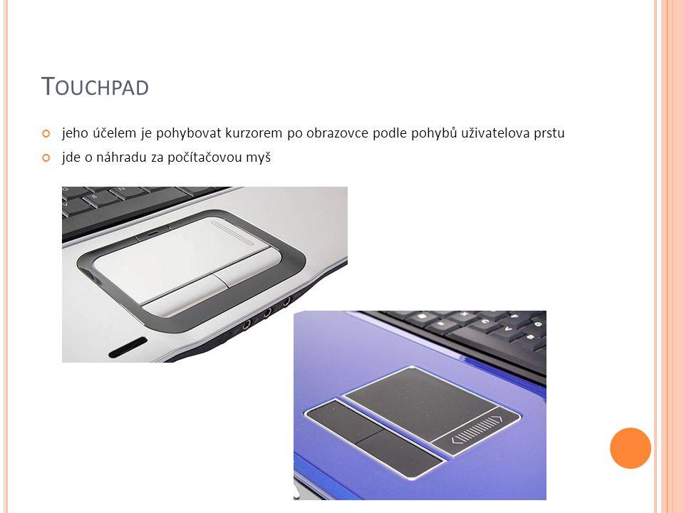 Touchpad jeho účelem je pohybovat kurzorem po obrazovce podle pohybů uživatelova prstu.