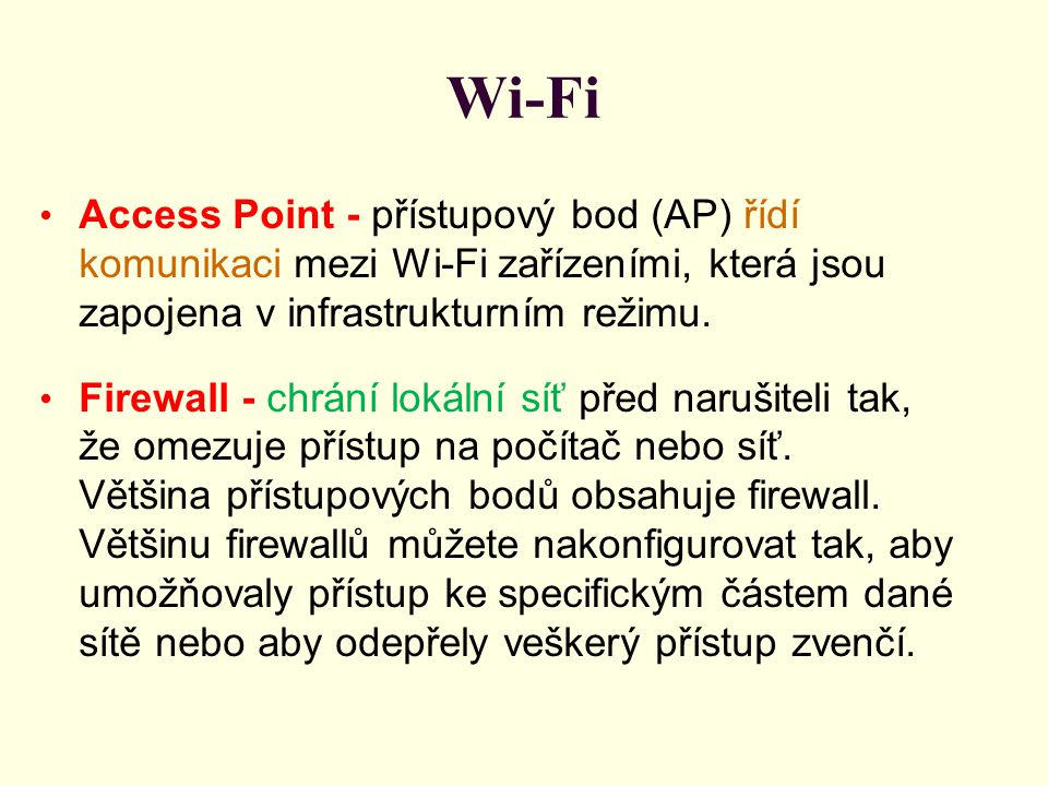 Wi-Fi Access Point - přístupový bod (AP) řídí komunikaci mezi Wi-Fi zařízeními, která jsou zapojena v infrastrukturním režimu.