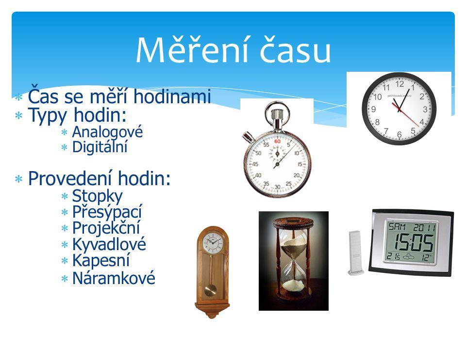 Měření času Čas se měří hodinami Typy hodin: Provedení hodin: Stopky