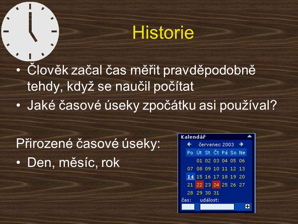 Historie Člověk začal čas měřit pravděpodobně tehdy, když se naučil počítat. Jaké časové úseky zpočátku asi používal