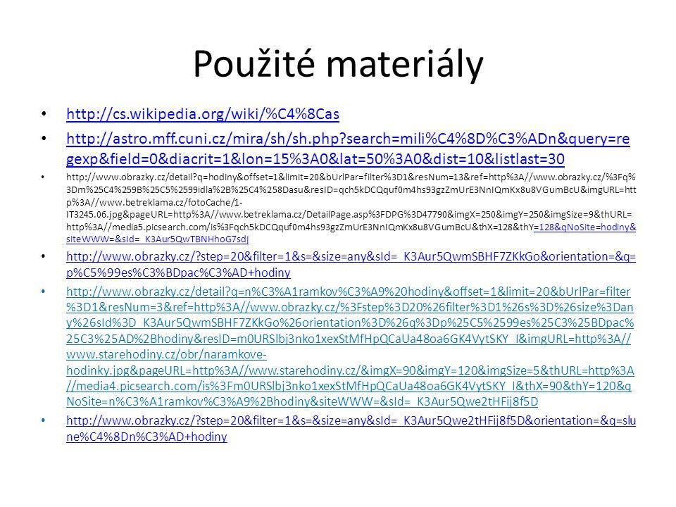 Použité materiály http://cs.wikipedia.org/wiki/%C4%8Cas