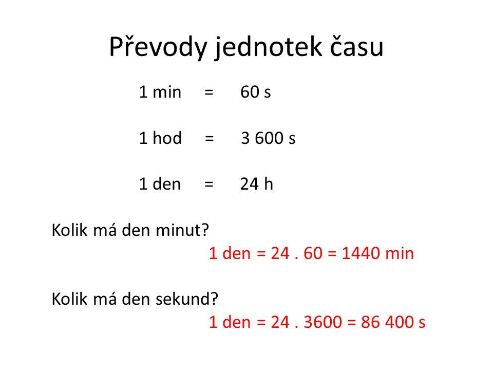 Převody jednotek času 1 min = 60 s 1 hod = 3 600 s 1 den = 24 h