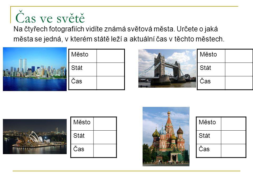 Čas ve světě Na čtyřech fotografiích vidíte známá světová města. Určete o jaká. města se jedná, v kterém státě leží a aktuální čas v těchto městech.