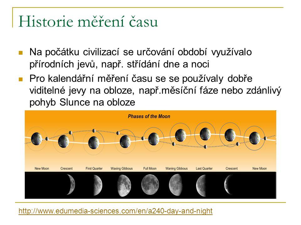 Historie měření času Na počátku civilizací se určování období využívalo přírodních jevů, např. střídání dne a noci.