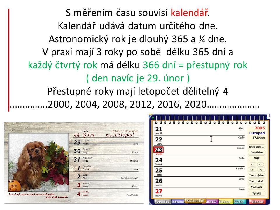 S měřením času souvisí kalendář. Kalendář udává datum určitého dne.