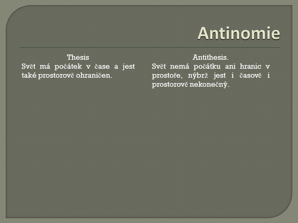 Antinomie Thesis. Svět má počátek v čase a jest také prostorově ohraničen. Antithesis.