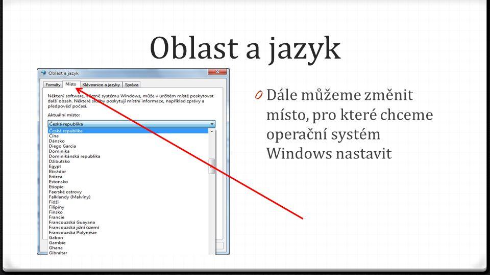 Oblast a jazyk Dále můžeme změnit místo, pro které chceme operační systém Windows nastavit