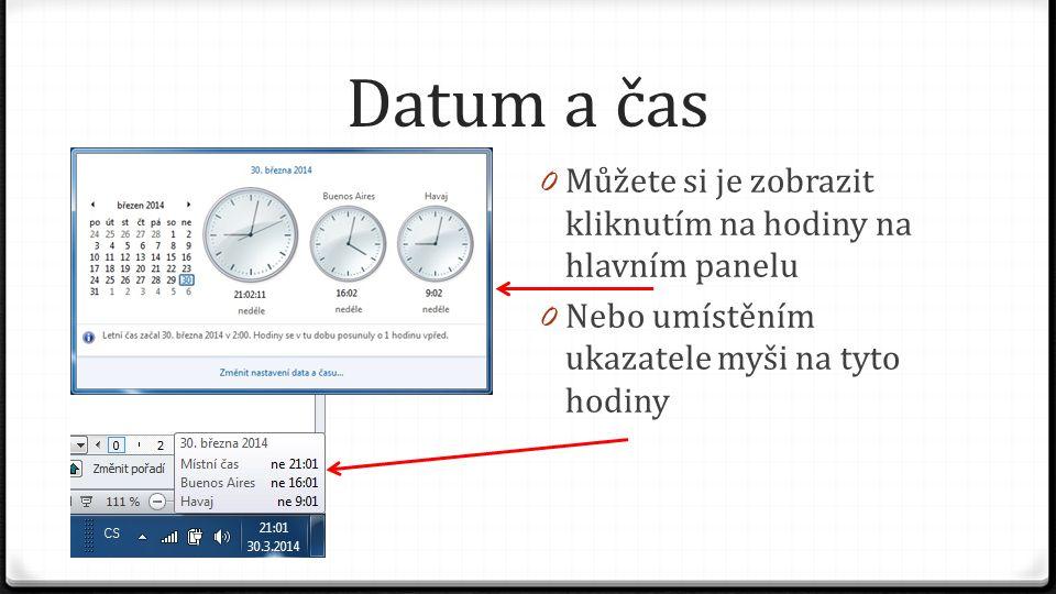 Datum a čas Můžete si je zobrazit kliknutím na hodiny na hlavním panelu.