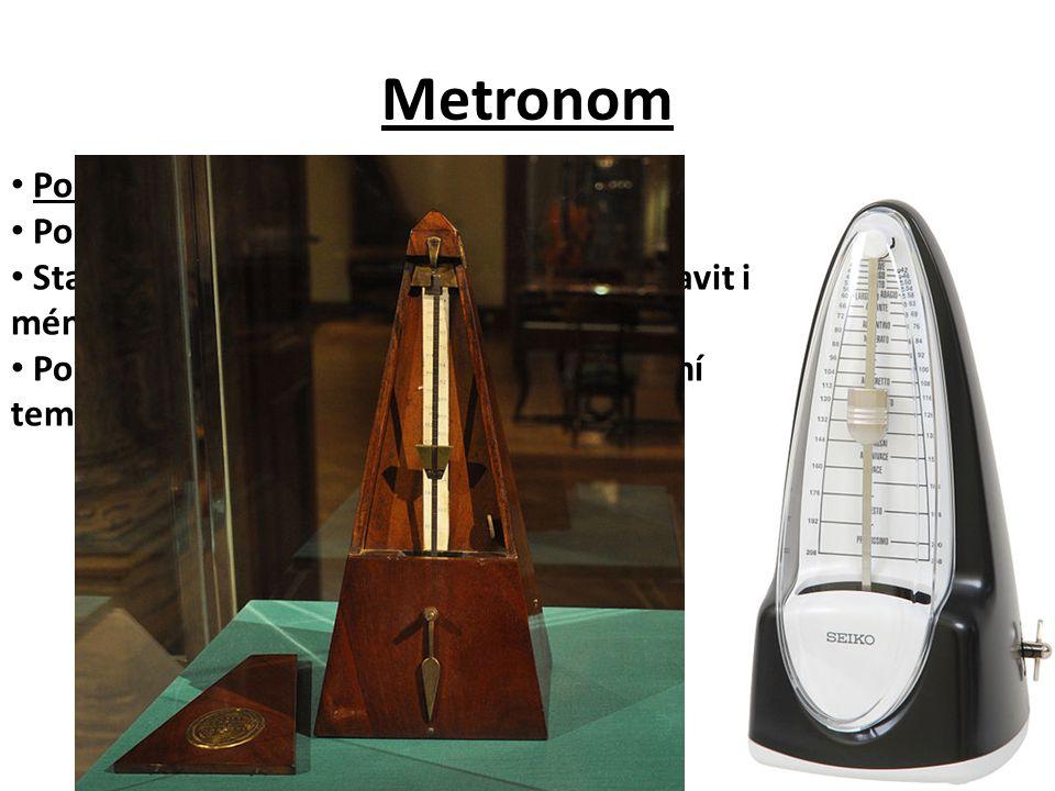Metronom Používá se k odměřování stejných dob.