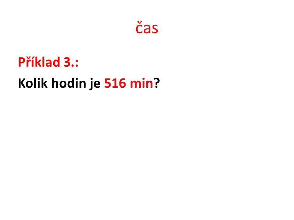 čas Příklad 3.: Kolik hodin je 516 min
