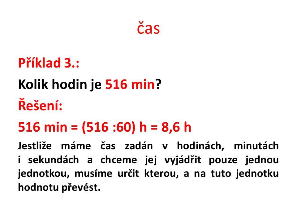 čas Příklad 3.: Kolik hodin je 516 min Řešení: