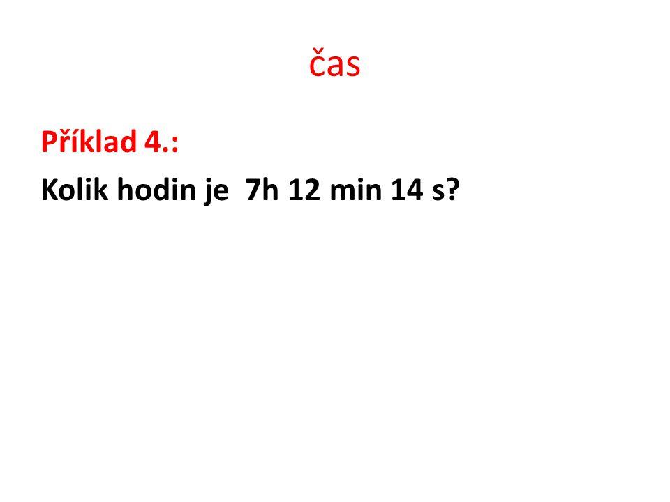 čas Příklad 4.: Kolik hodin je 7h 12 min 14 s