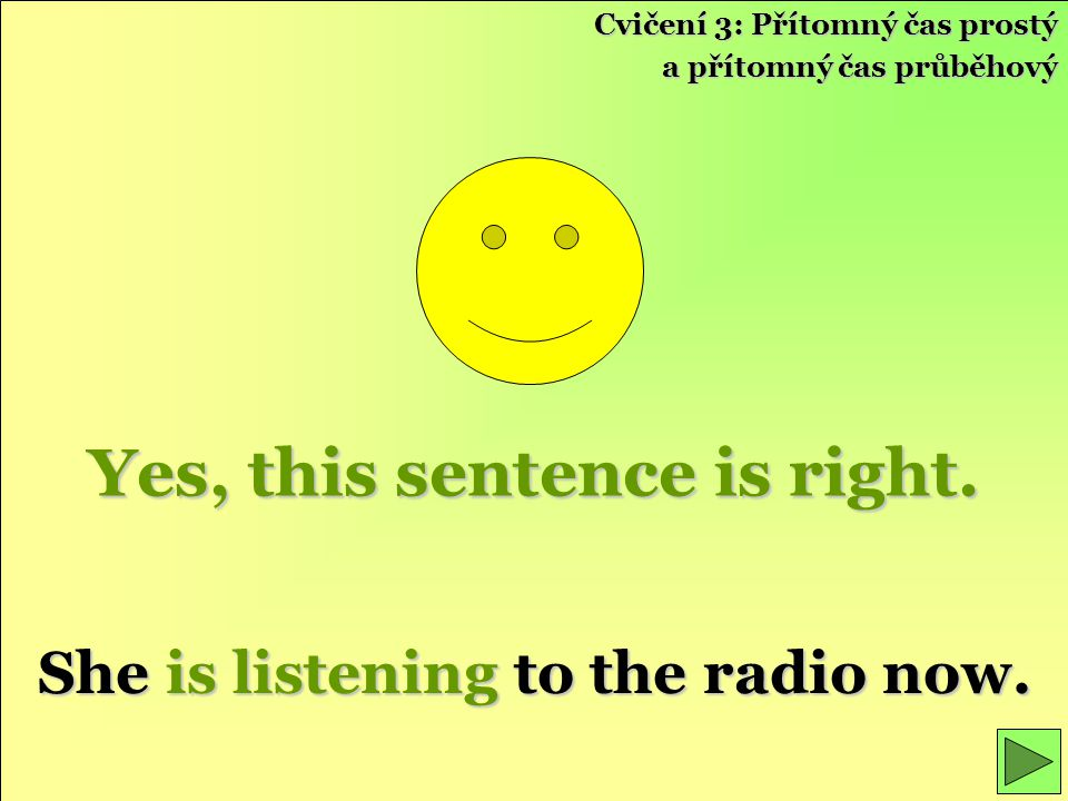 Yes, this sentence is right. She is listening to the radio now.