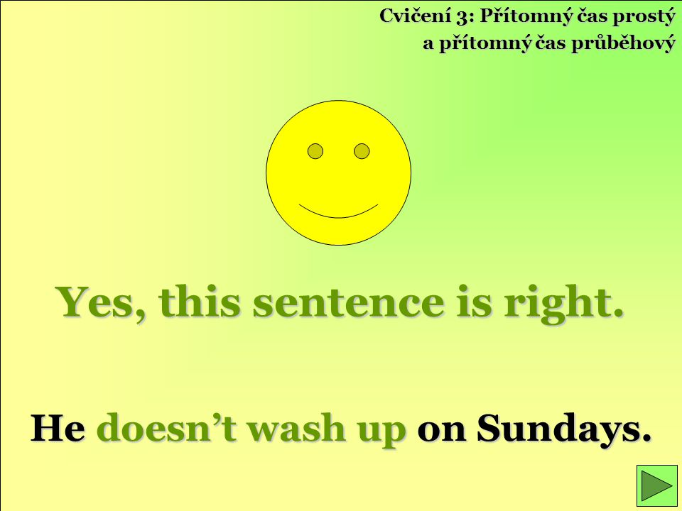 Yes, this sentence is right. He doesn't wash up on Sundays.