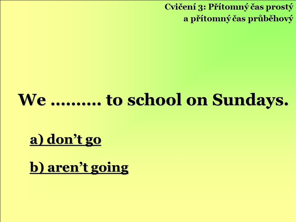 We ………. to school on Sundays.