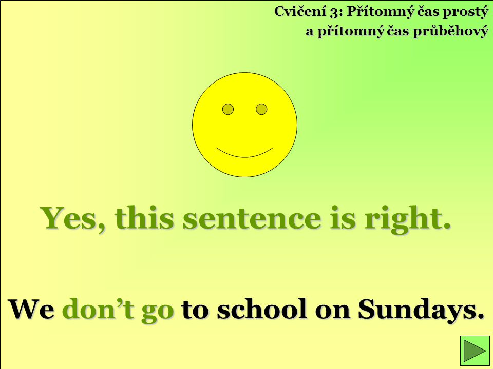 Yes, this sentence is right. We don't go to school on Sundays.