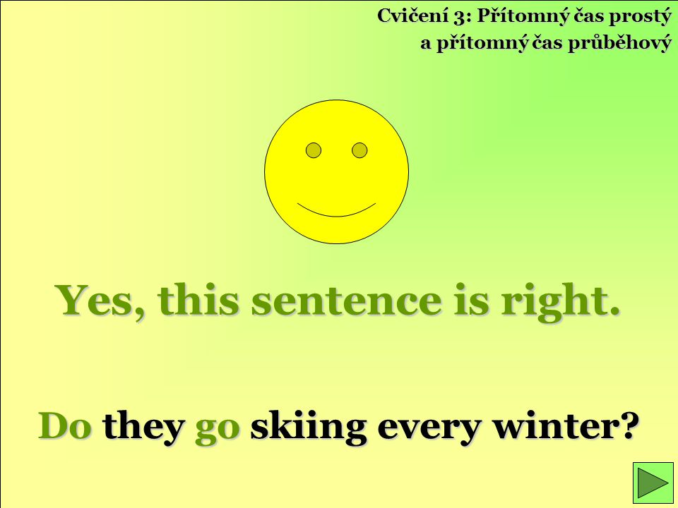 Yes, this sentence is right. Do they go skiing every winter