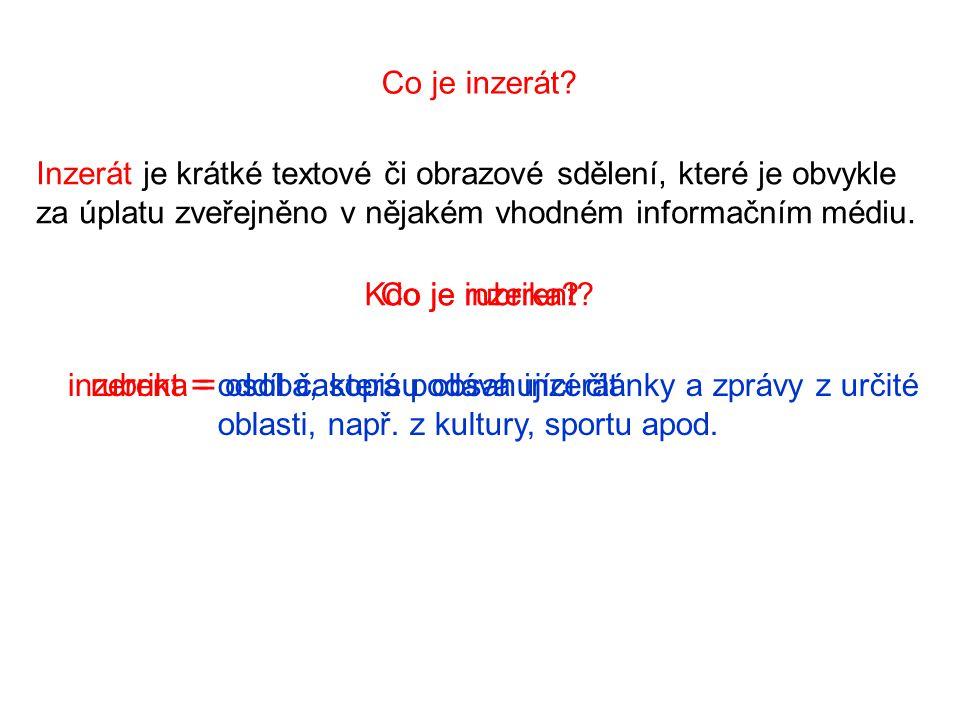 Co je inzerát Inzerát je krátké textové či obrazové sdělení, které je obvykle za úplatu zveřejněno v nějakém vhodném informačním médiu.
