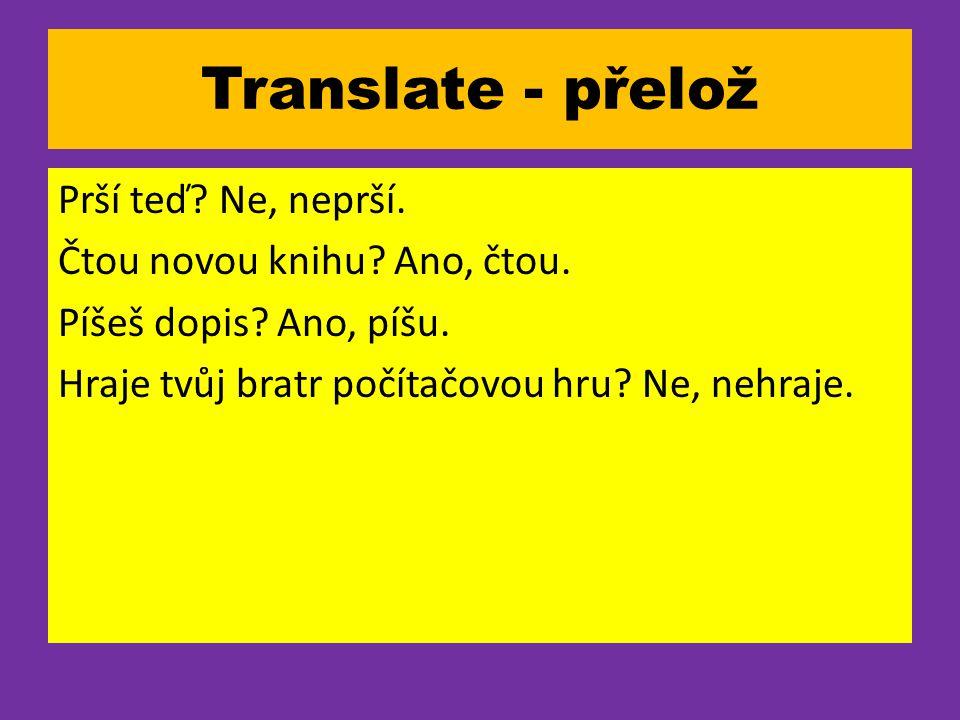 Translate - přelož Prší teď. Ne, neprší. Čtou novou knihu.