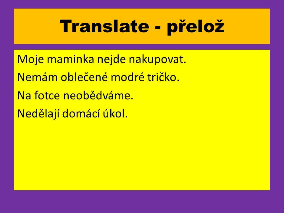 Translate - přelož Moje maminka nejde nakupovat. Nemám oblečené modré tričko.