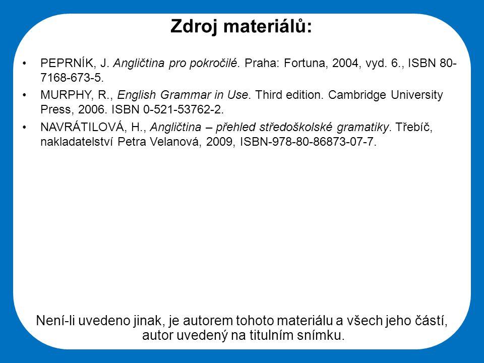 Zdroj materiálů: PEPRNÍK, J. Angličtina pro pokročilé. Praha: Fortuna, 2004, vyd. 6., ISBN 80-7168-673-5.